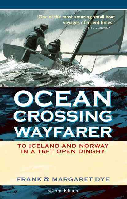 Adlard Coles Nautical Press Ocean Crossing Wayfarer: To Iceland and Norway in a 16ft Open Boat (2nd Edition) by Dye, Frank/ Dye, Margaret [Paperback] at Sears.com