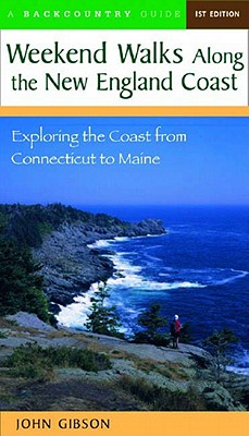 Backcountry Weekend Walks Along the New England Coast By Gibson, John C.